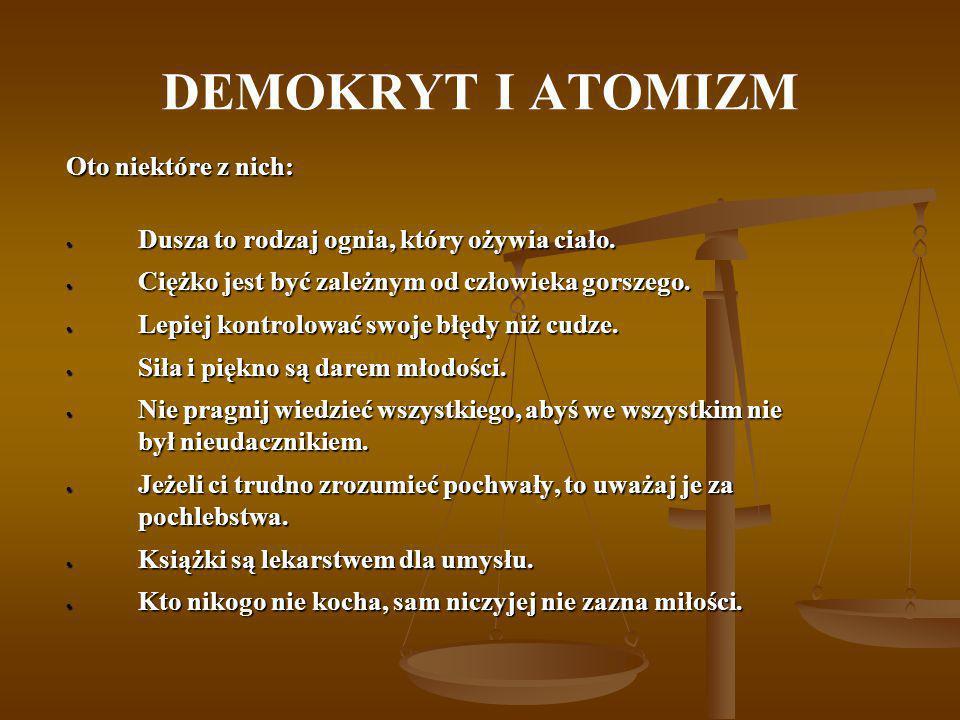 DEMOKRYT I ATOMIZM Oto niektóre z nich:
