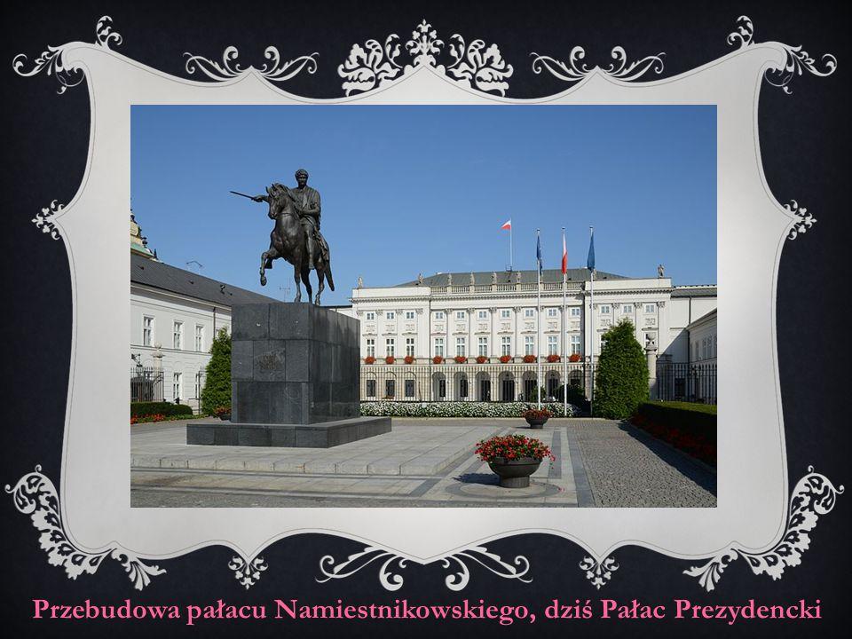 Przebudowa pałacu Namiestnikowskiego, dziś Pałac Prezydencki