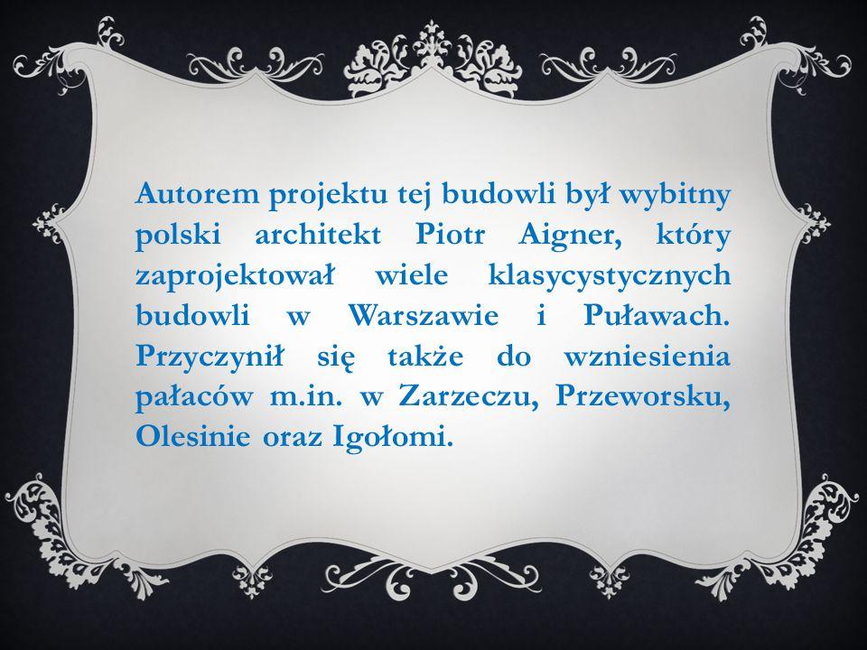 Autorem projektu tej budowli był wybitny polski architekt Piotr Aigner, który zaprojektował wiele klasycystycznych budowli w Warszawie i Puławach.