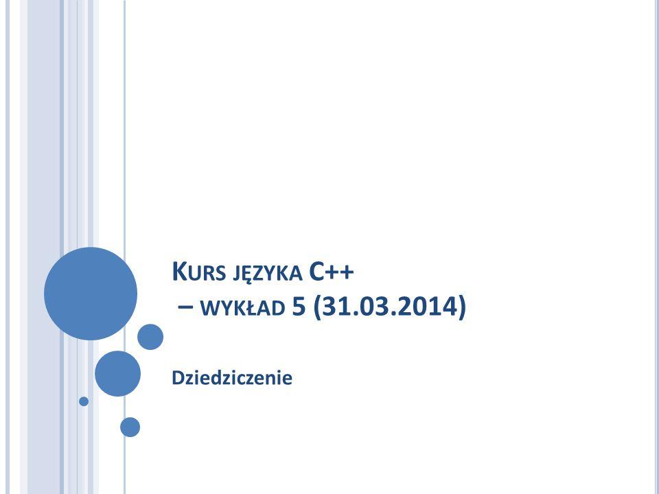 Kurs języka C++ – wykład 5 (31.03.2014)
