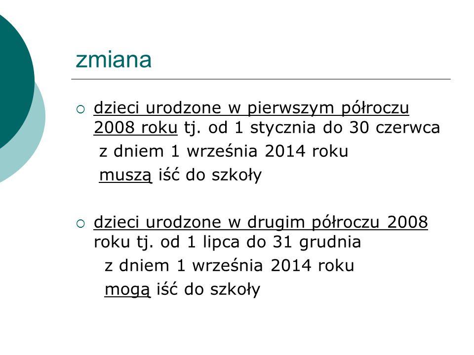zmiana dzieci urodzone w pierwszym półroczu 2008 roku tj. od 1 stycznia do 30 czerwca. z dniem 1 września 2014 roku.