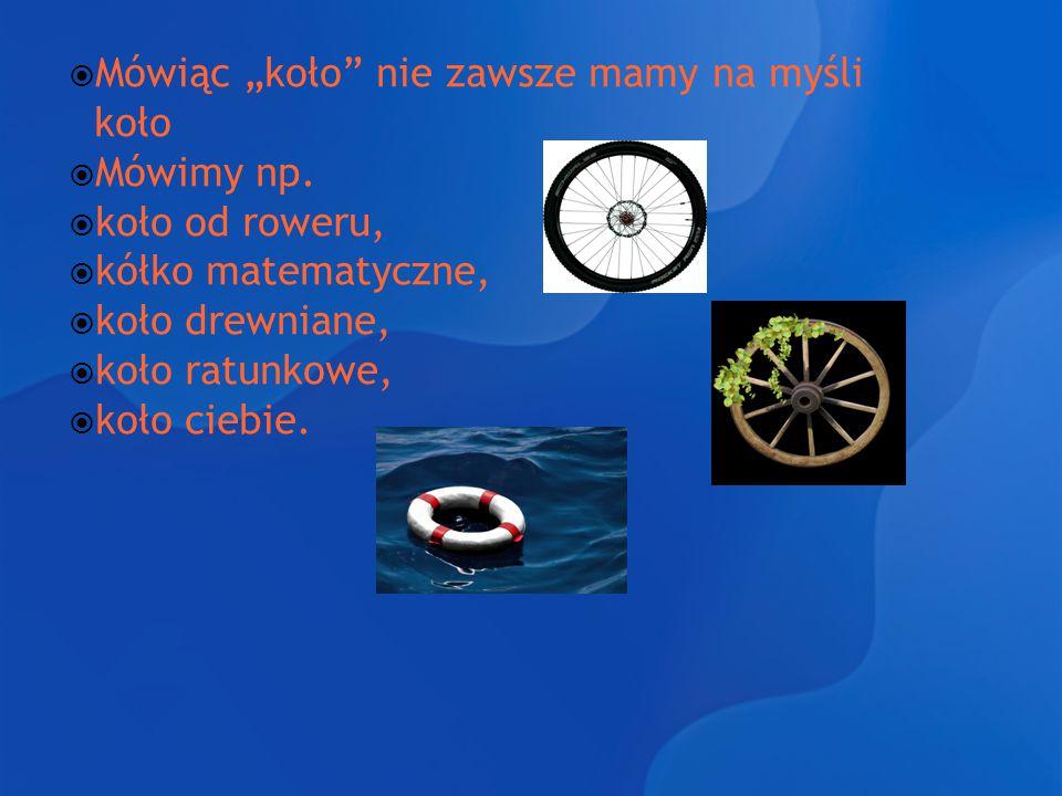 """Mówiąc """"koło nie zawsze mamy na myśli koło"""