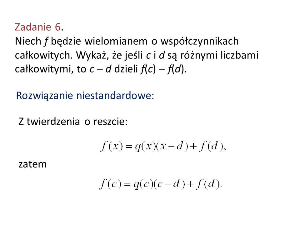 Zadanie 6. Niech f będzie wielomianem o współczynnikach całkowitych