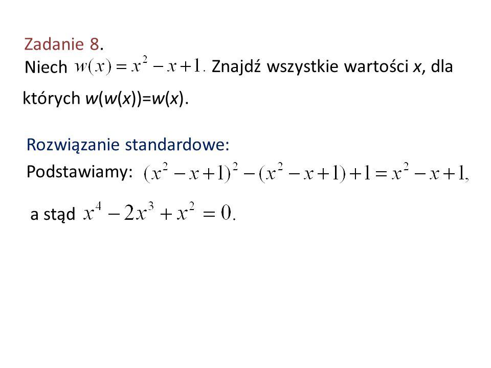 Zadanie 8. Niech Znajdź wszystkie wartości x, dla. których w(w(x))=w(x). Rozwiązanie standardowe: