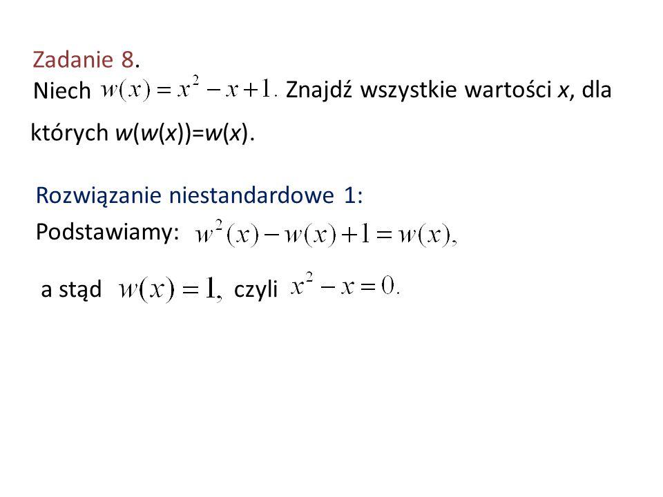 Zadanie 8. Niech Znajdź wszystkie wartości x, dla. których w(w(x))=w(x). Rozwiązanie niestandardowe 1: