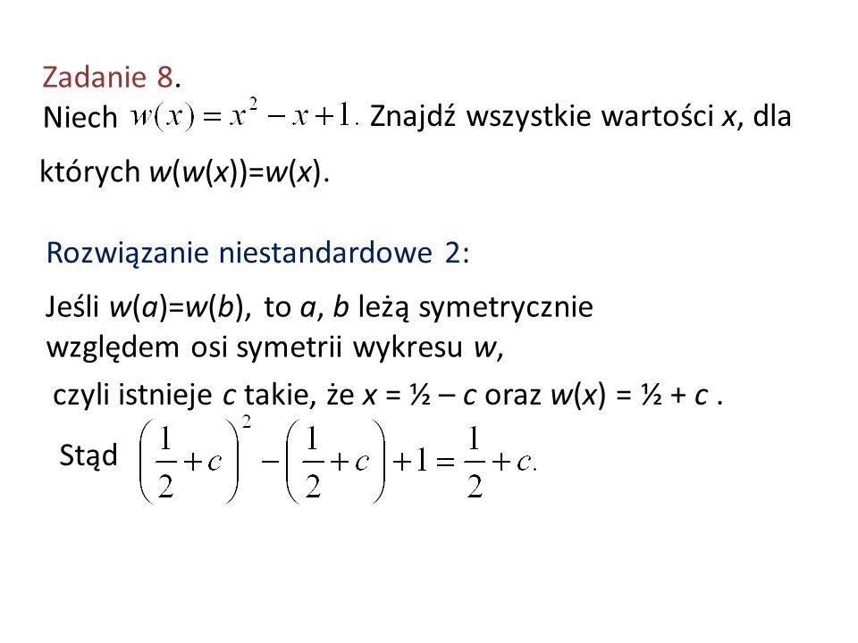 Zadanie 8. Niech Znajdź wszystkie wartości x, dla. których w(w(x))=w(x). Rozwiązanie niestandardowe 2: