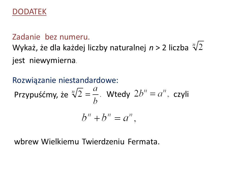 DODATEK Zadanie bez numeru. Wykaż, że dla każdej liczby naturalnej n > 2 liczba. jest niewymierna.