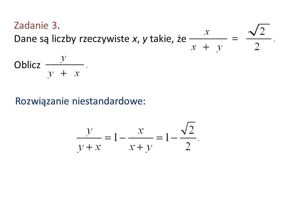 Zadanie 3. Dane są liczby rzeczywiste x, y takie, że