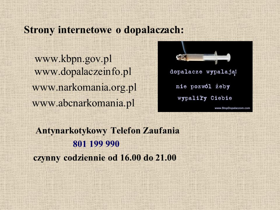 Strony internetowe o dopalaczach: www.kbpn.gov.pl www.dopalaczeinfo.pl