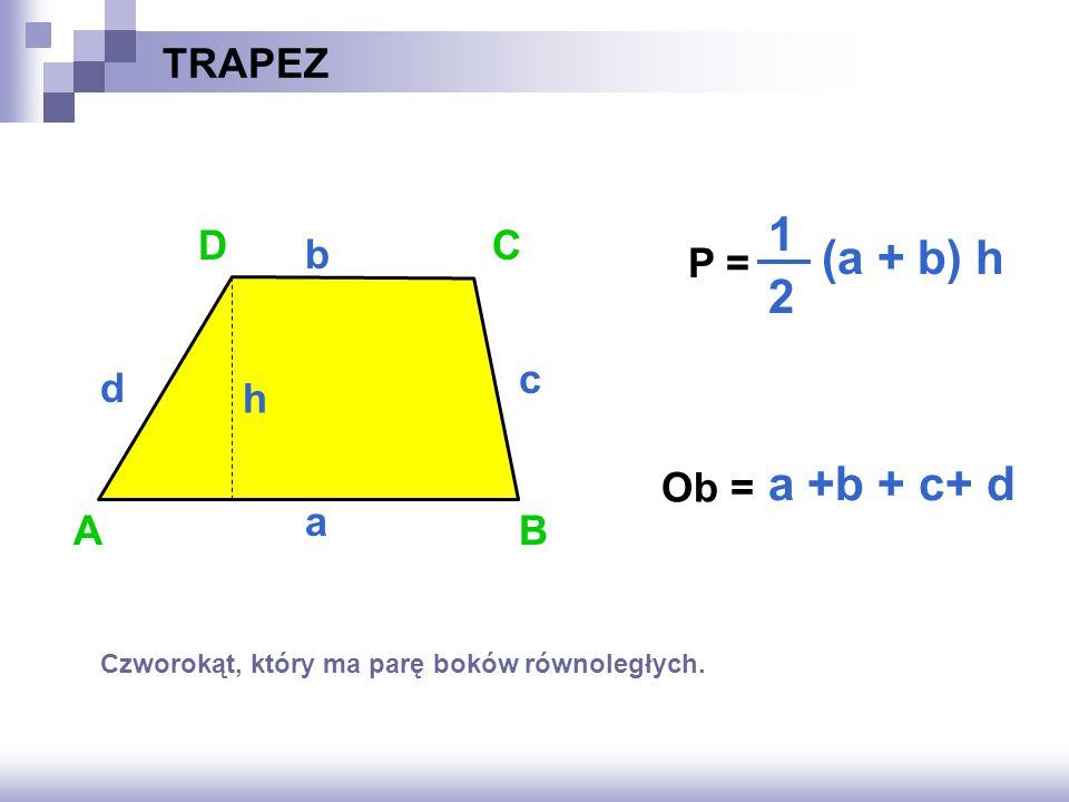1 (a + b) h 2 a +b + c+ d TRAPEZ D C b P = c d h Ob = a A B