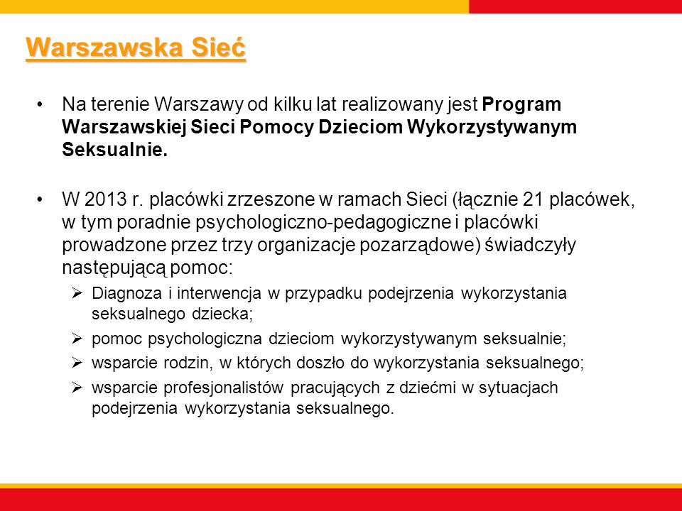 Warszawska Sieć Na terenie Warszawy od kilku lat realizowany jest Program Warszawskiej Sieci Pomocy Dzieciom Wykorzystywanym Seksualnie.