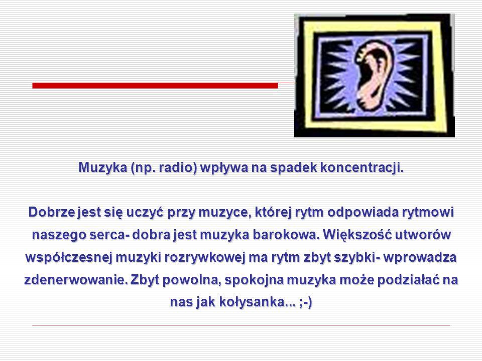 Muzyka (np. radio) wpływa na spadek koncentracji.