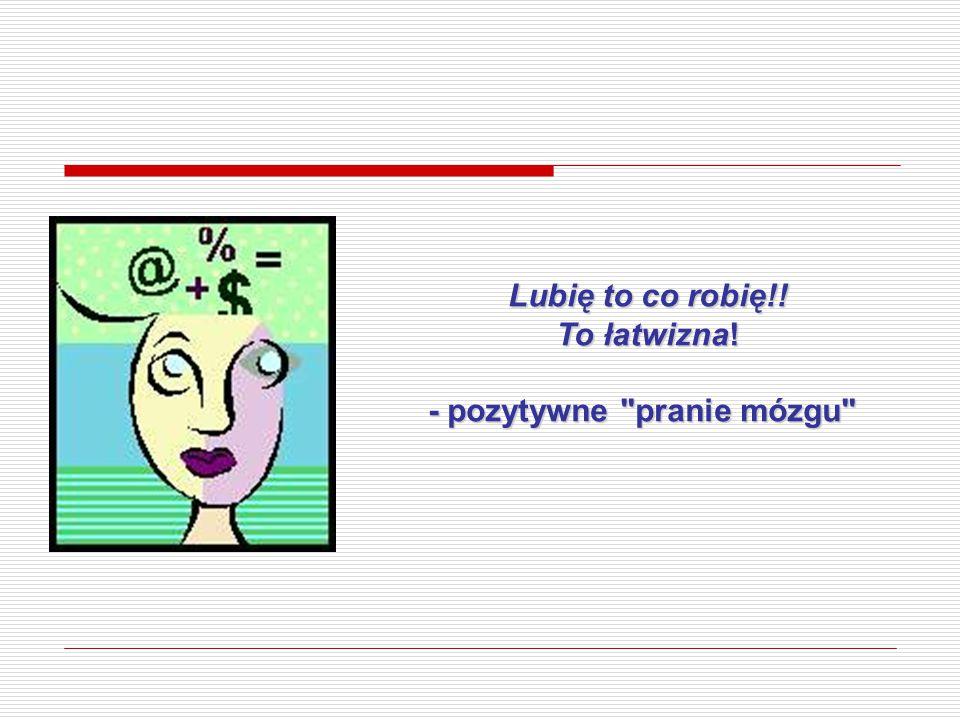 - pozytywne pranie mózgu