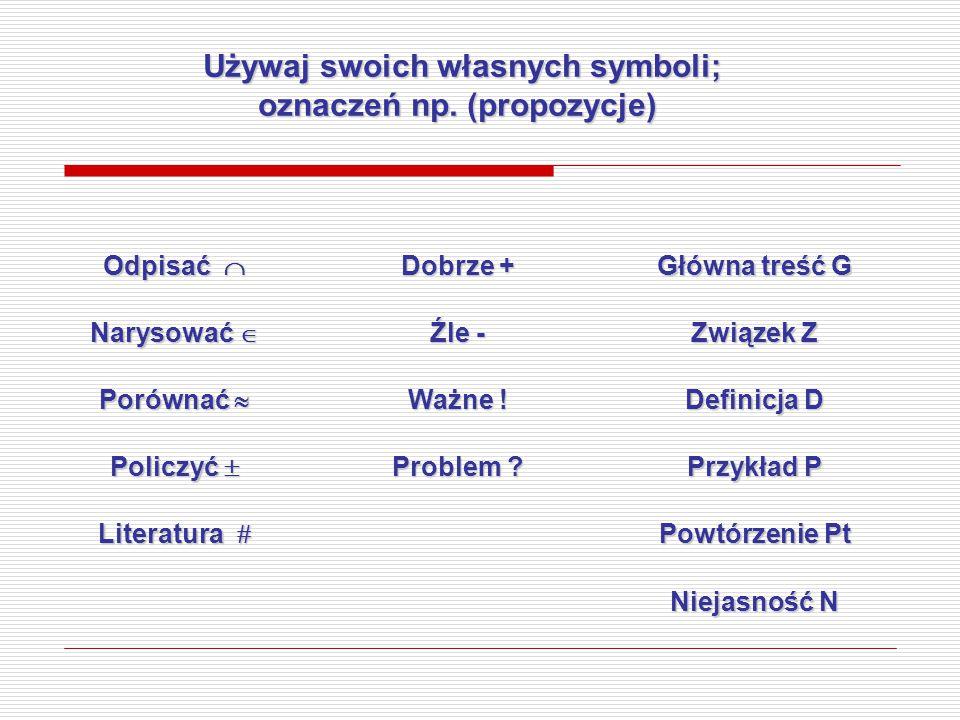 Używaj swoich własnych symboli; oznaczeń np. (propozycje)