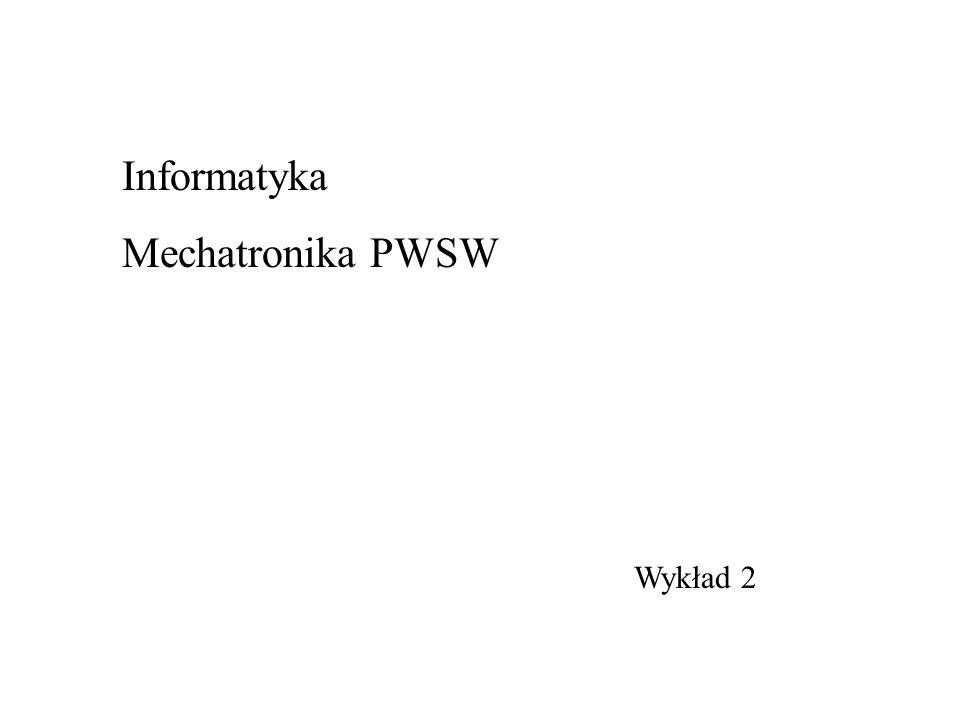 Informatyka Mechatronika PWSW Wykład 2