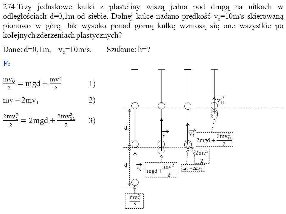 Dane: d=0,1m, vo=10m/s. Szukane: h= F: m v o 2 2 =mgd+ m v 2 2 1)