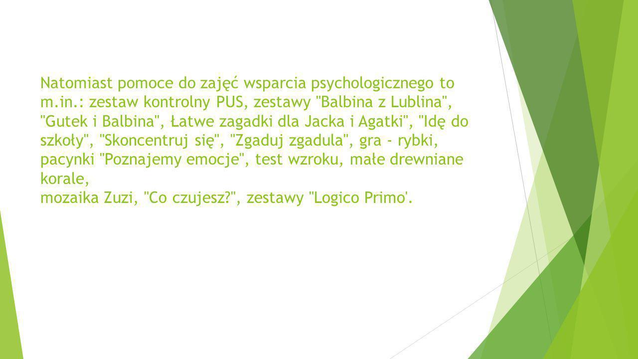 Natomiast pomoce do zajęć wsparcia psychologicznego to m. in