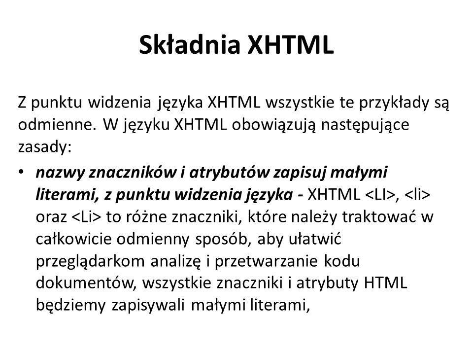 Składnia XHTML Z punktu widzenia języka XHTML wszystkie te przykłady są odmienne. W języku XHTML obowiązują następujące zasady: