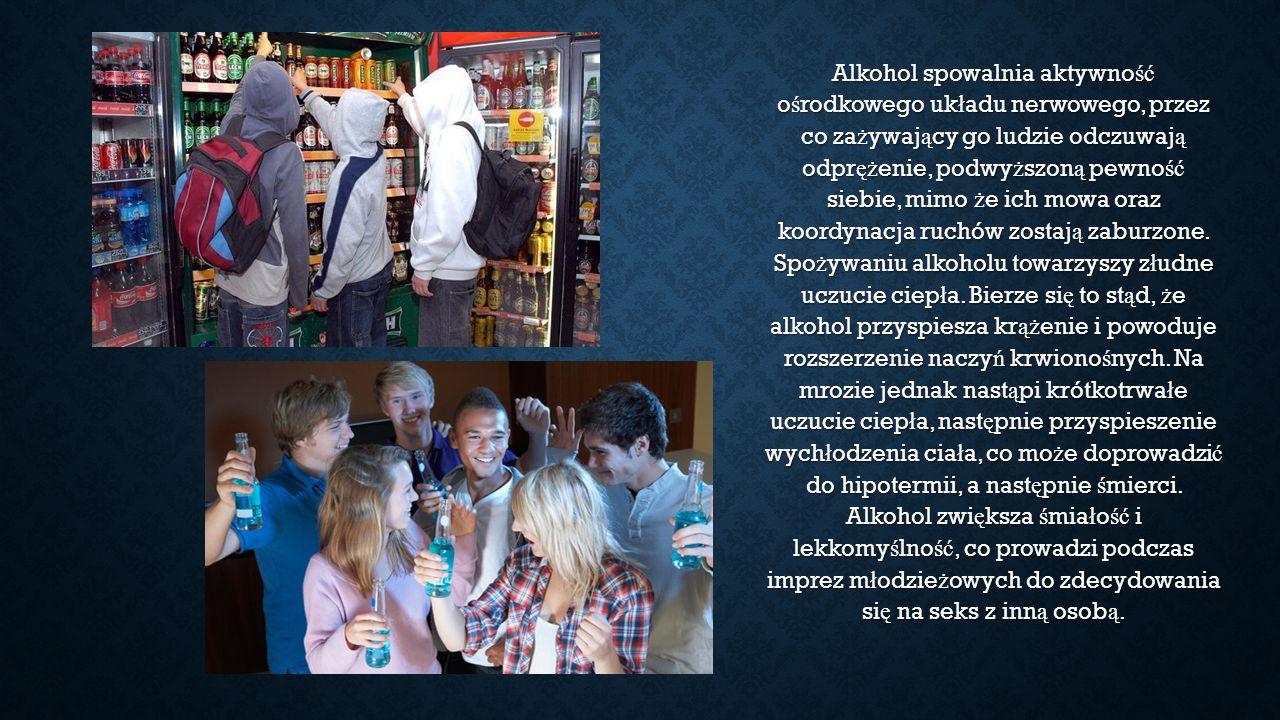 Alkohol spowalnia aktywność ośrodkowego układu nerwowego, przez co zażywający go ludzie odczuwają odprężenie, podwyższoną pewność siebie, mimo że ich mowa oraz koordynacja ruchów zostają zaburzone.