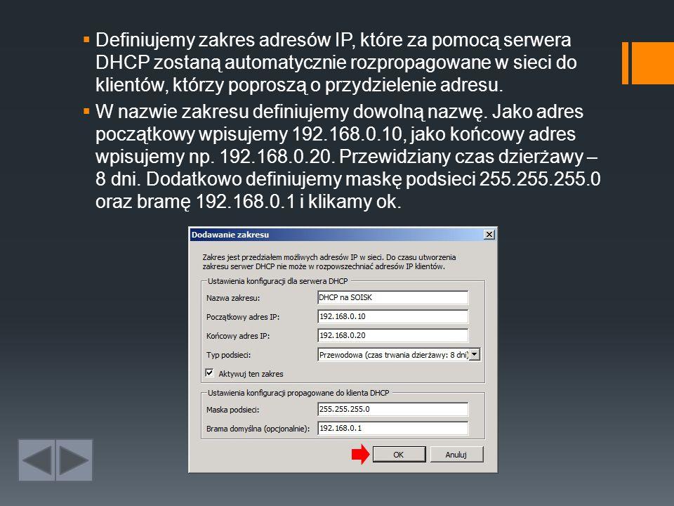 Definiujemy zakres adresów IP, które za pomocą serwera DHCP zostaną automatycznie rozpropagowane w sieci do klientów, którzy poproszą o przydzielenie adresu.