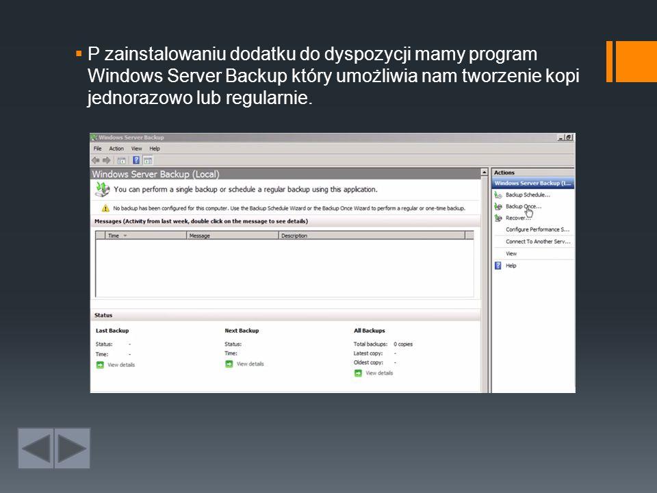 P zainstalowaniu dodatku do dyspozycji mamy program Windows Server Backup który umożliwia nam tworzenie kopi jednorazowo lub regularnie.