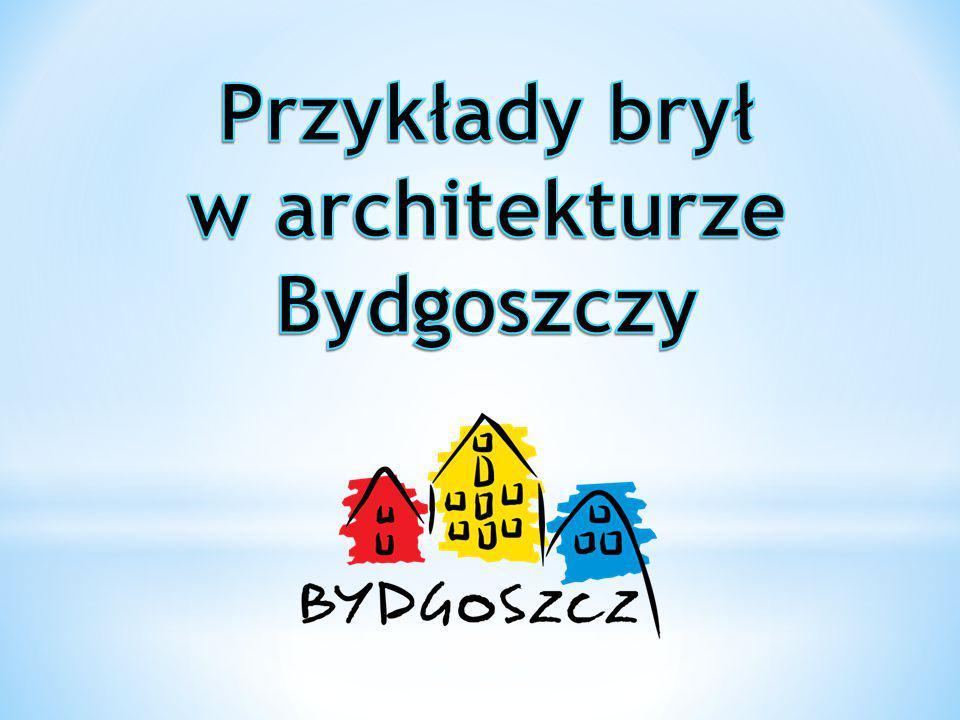 Przykłady brył Bydgoszczy