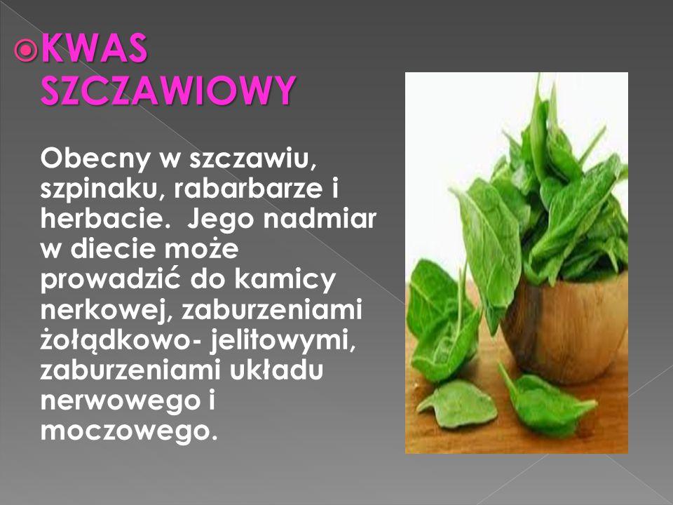 KWAS SZCZAWIOWY Obecny w szczawiu, szpinaku, rabarbarze i herbacie