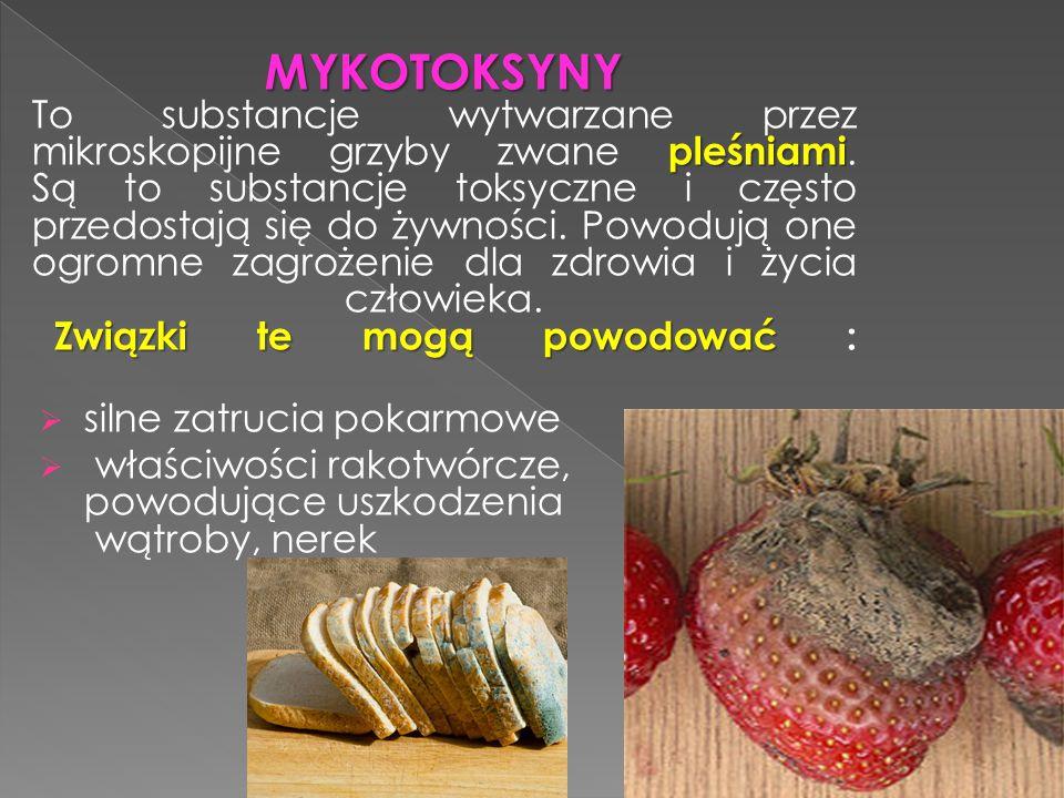 MYKOTOKSYNY To substancje wytwarzane przez mikroskopijne grzyby zwane pleśniami. Są to substancje toksyczne i często przedostają się do żywności. Powodują one ogromne zagrożenie dla zdrowia i życia człowieka. Związki te mogą powodować :