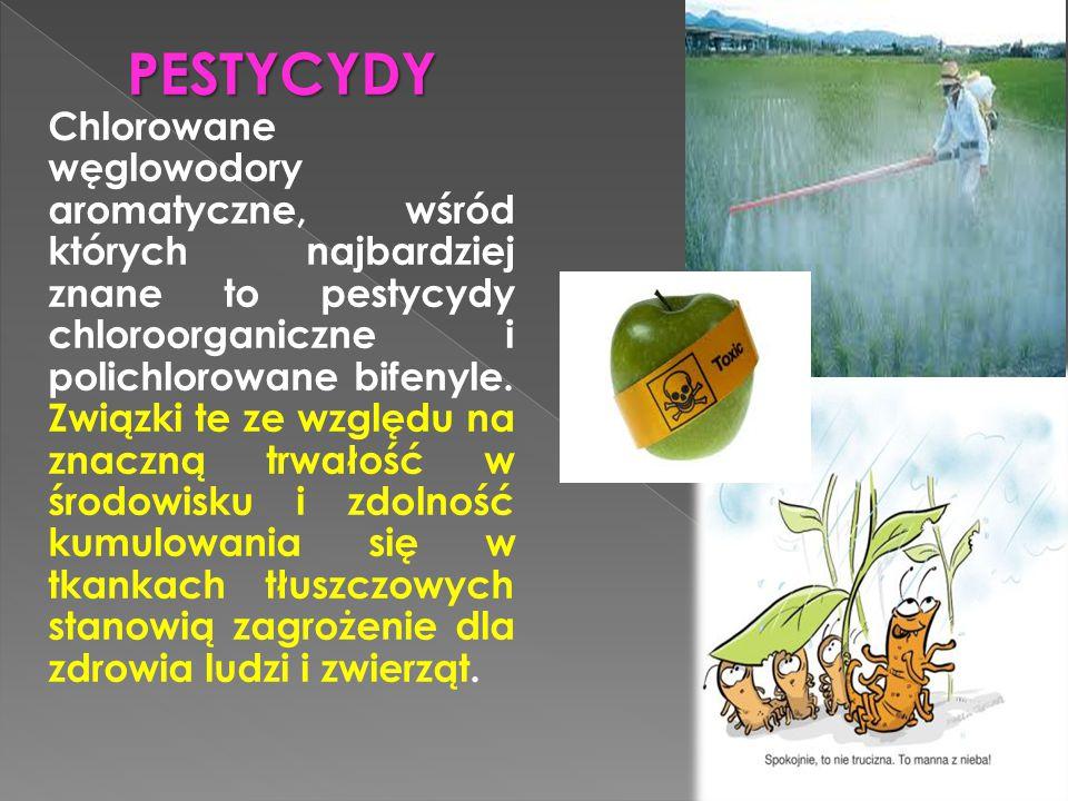 PESTYCYDY Chlorowane węglowodory aromatyczne, wśród których najbardziej znane to pestycydy chloroorganiczne i polichlorowane bifenyle.