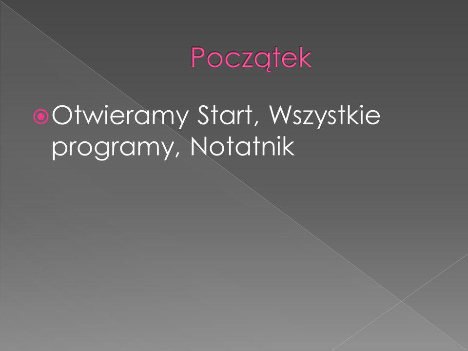 Początek Otwieramy Start, Wszystkie programy, Notatnik