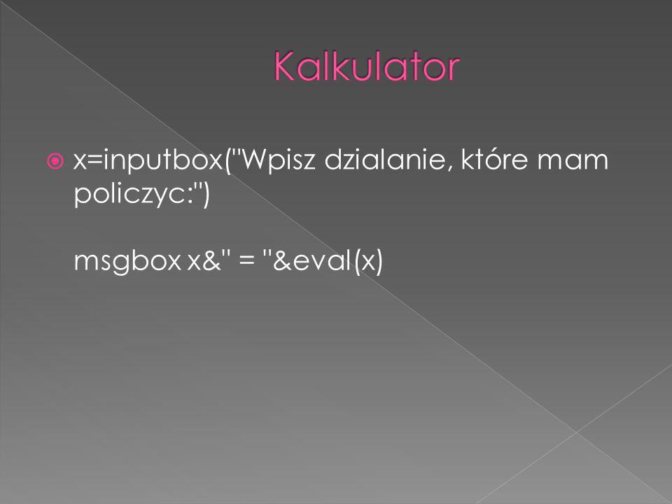 Kalkulator x=inputbox( Wpisz dzialanie, które mam policzyc: ) msgbox x& = &eval(x)