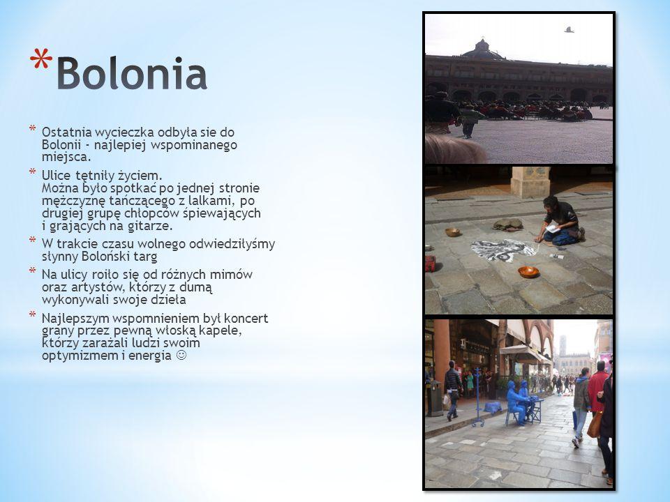 Bolonia Ostatnia wycieczka odbyła sie do Bolonii - najlepiej wspominanego miejsca.