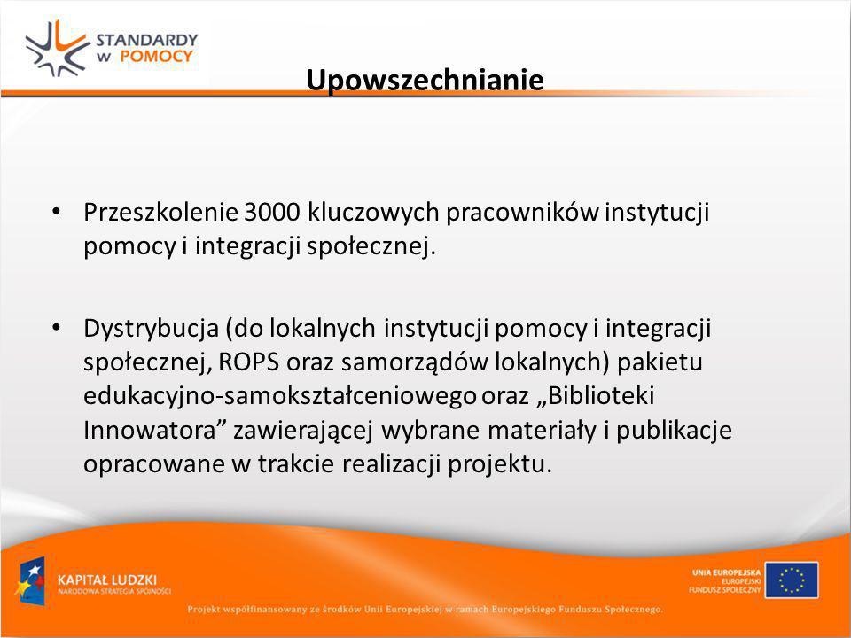 Upowszechnianie Przeszkolenie 3000 kluczowych pracowników instytucji pomocy i integracji społecznej.