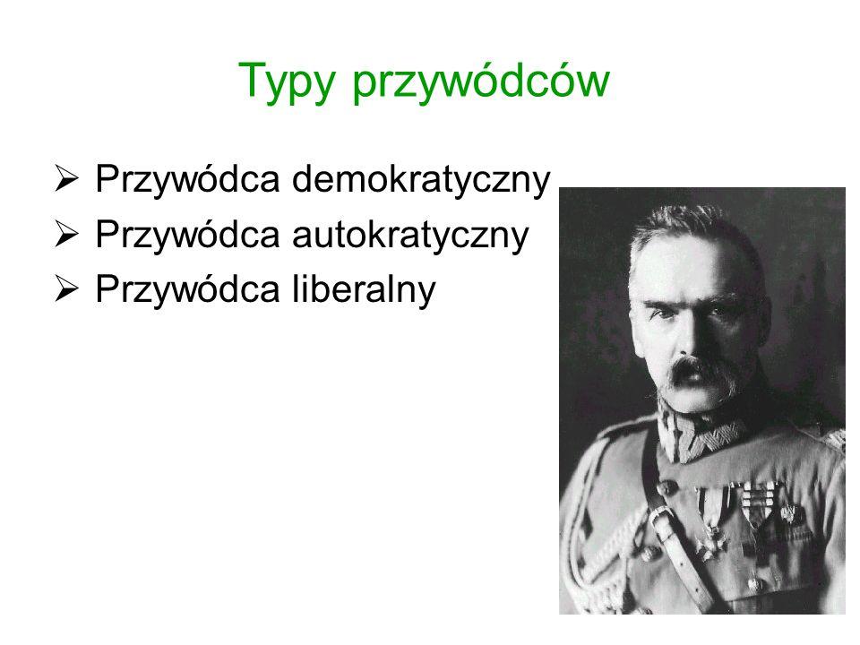 Typy przywódców Przywódca demokratyczny Przywódca autokratyczny