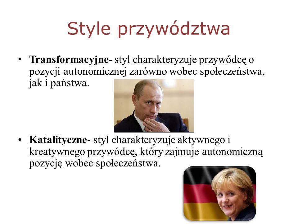 Style przywództwa Transformacyjne- styl charakteryzuje przywódcę o pozycji autonomicznej zarówno wobec społeczeństwa, jak i państwa.