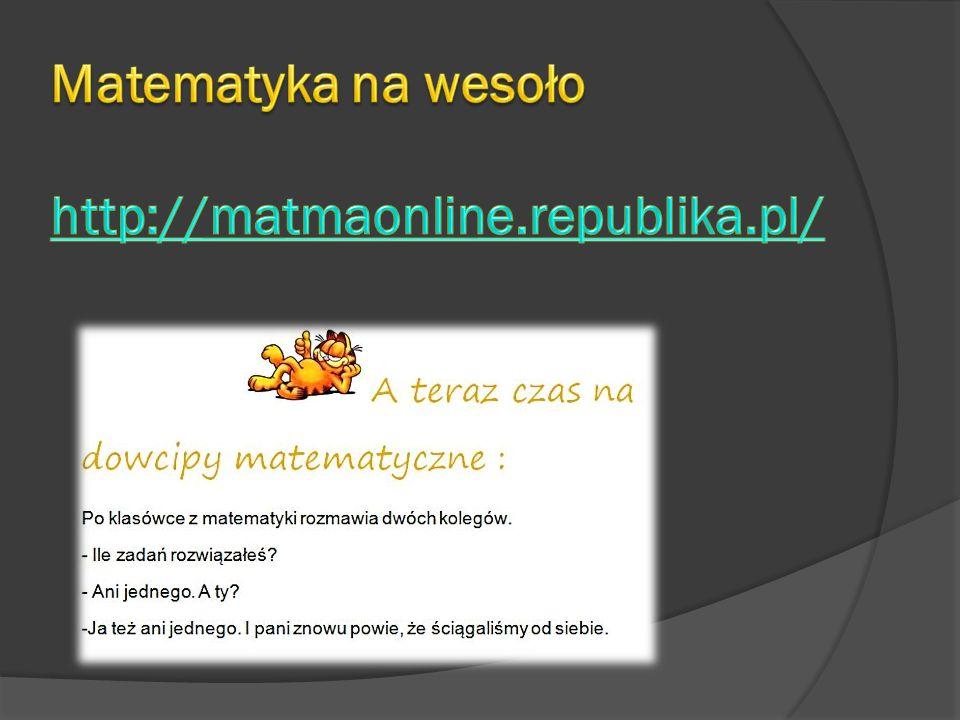 Matematyka na wesoło http://matmaonline.republika.pl/