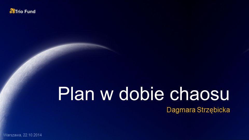 Plan w dobie chaosu Dagmara Strzębicka Warszawa, 22.10.2014