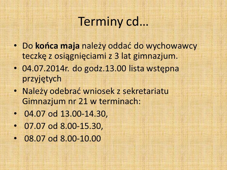 Terminy cd… Do końca maja należy oddać do wychowawcy teczkę z osiągnięciami z 3 lat gimnazjum. 04.07.2014r. do godz.13.00 lista wstępna przyjętych.