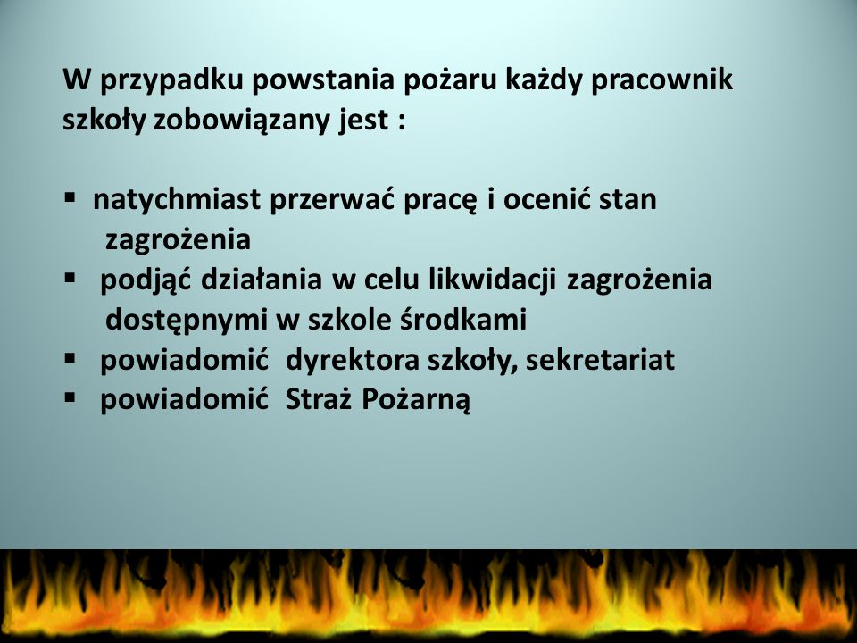 W przypadku powstania pożaru każdy pracownik szkoły zobowiązany jest :