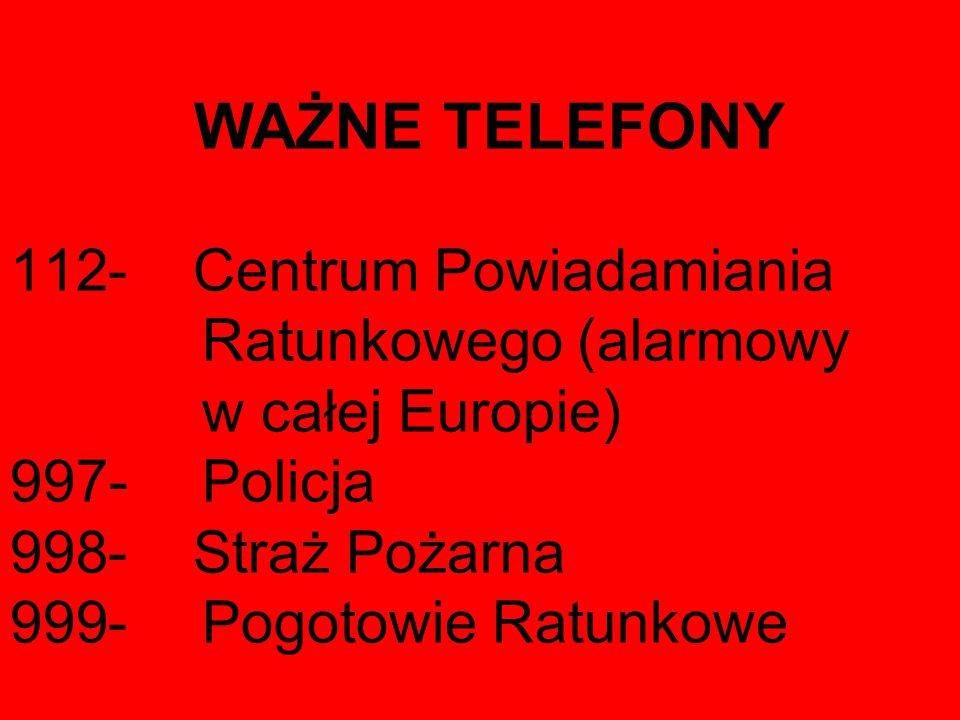WAŻNE TELEFONY - Centrum Powiadamiania Ratunkowego (alarmowy w całej Europie) 997- Policja.