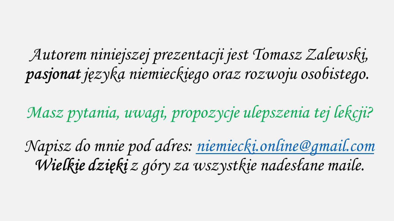Autorem niniejszej prezentacji jest Tomasz Zalewski, pasjonat języka niemieckiego oraz rozwoju osobistego.