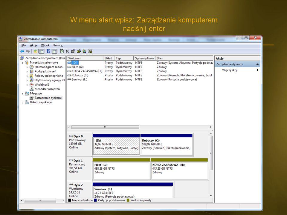 W menu start wpisz: Zarządzanie komputerem naciśnij enter