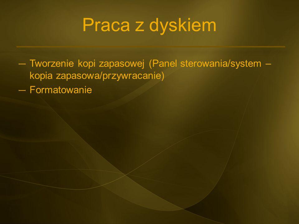 Praca z dyskiem Tworzenie kopi zapasowej (Panel sterowania/system – kopia zapasowa/przywracanie) Formatowanie.