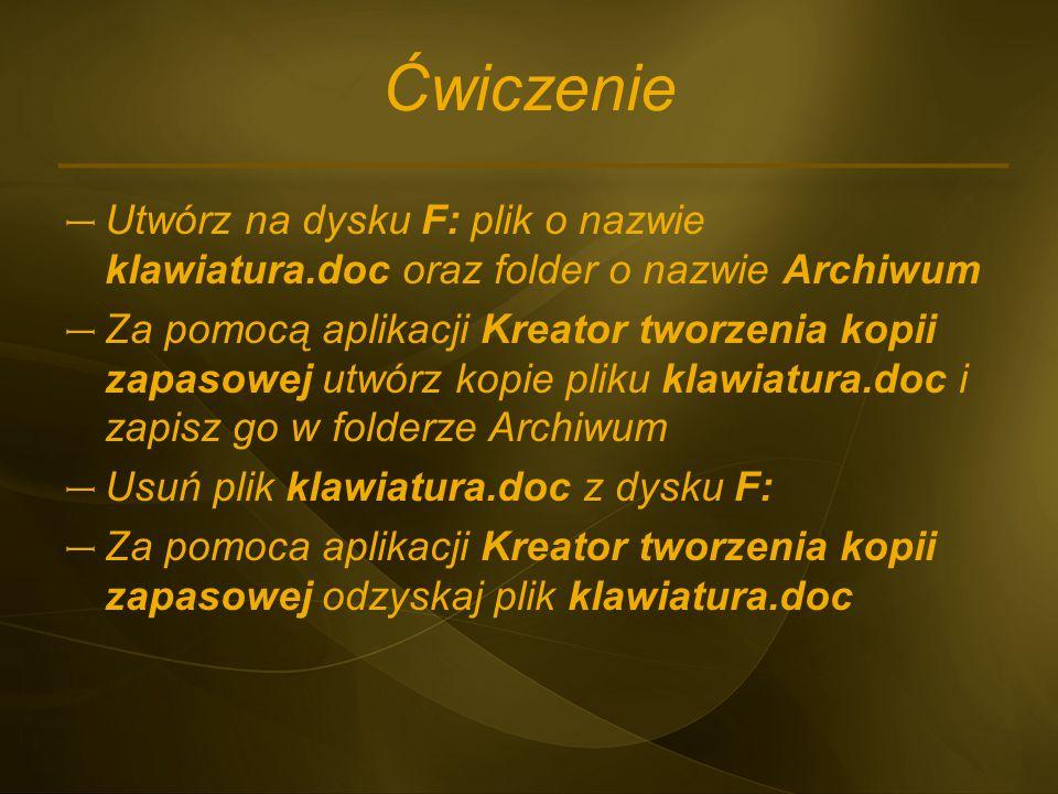Ćwiczenie Utwórz na dysku F: plik o nazwie klawiatura.doc oraz folder o nazwie Archiwum.
