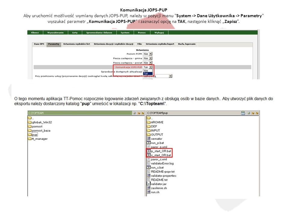 """Komunikacja JOPS-PUP Aby uruchomić możliwość wymiany danych JOPS-PUP, należy w pozycji menu System -> Dane Użytkownika -> Parametry wyszukać parametr """"Komunikacja JOPS-PUP i zaznaczyć opcję na TAK, następnie kliknąć """"Zapisz ."""