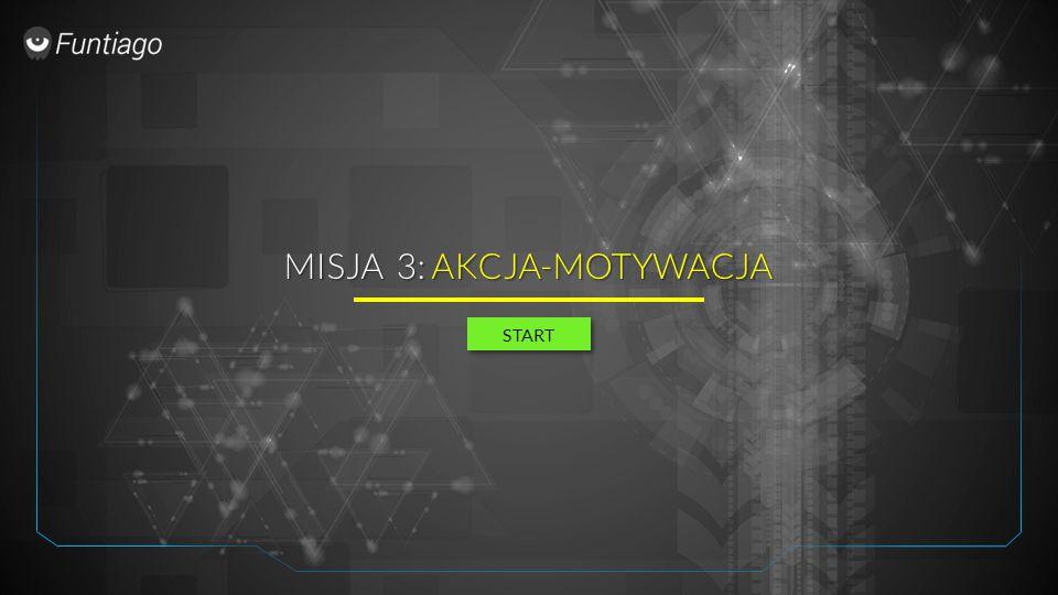 MISJA 3: AKCJA-MOTYWACJA