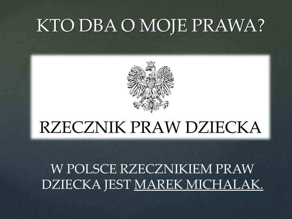 W POLSCE RZECZNIKIEM PRAW DZIECKA JEST MAREK MICHALAK.