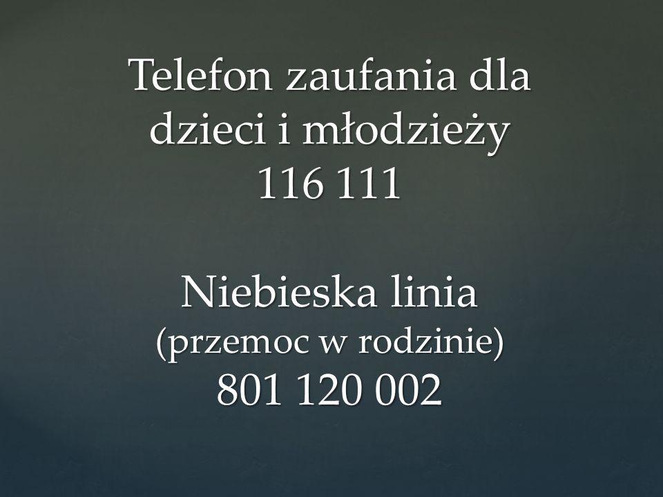 Telefon zaufania dla dzieci i młodzieży 116 111 Niebieska linia (przemoc w rodzinie) 801 120 002