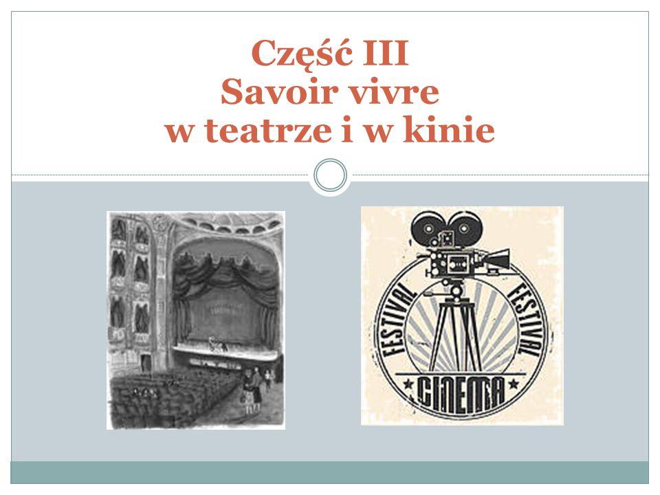 Część III Savoir vivre w teatrze i w kinie
