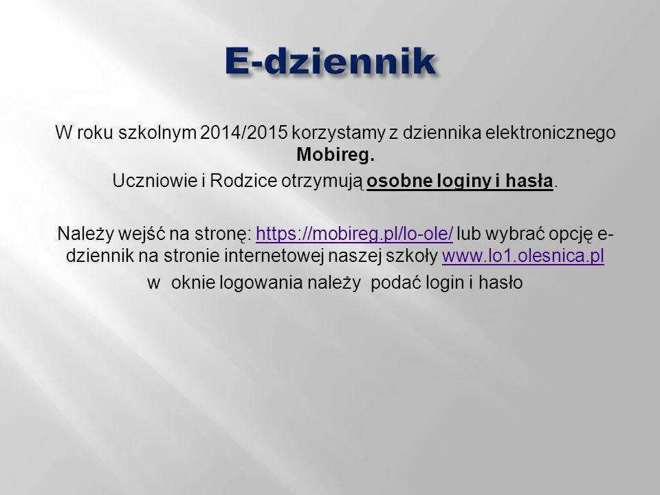 E-dziennik W roku szkolnym 2014/2015 korzystamy z dziennika elektronicznego Mobireg. Uczniowie i Rodzice otrzymują osobne loginy i hasła.
